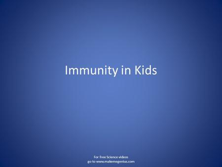 Immunity in Kids For free Science videos go to www.makemegenius.com.