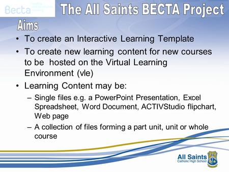 To create an Interactive Learning Template To create new learning content for new courses to be hosted on the Virtual Learning Environment (vle) Learning.