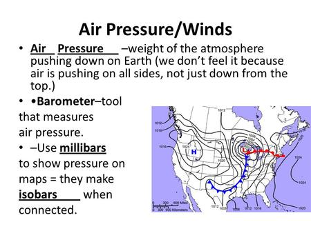 Air Pressure/Winds Air Pressure –weight of the atmosphere pushing down on Earth (we don't feel it because air is pushing on all sides, not just down from.