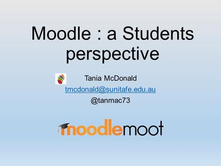 Moodle : a Students perspective Tania