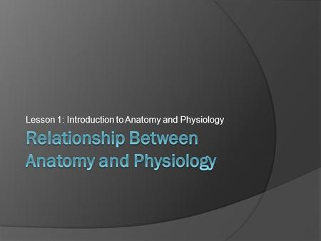 Lesson 1: Introduction to Anatomy and Physiology.