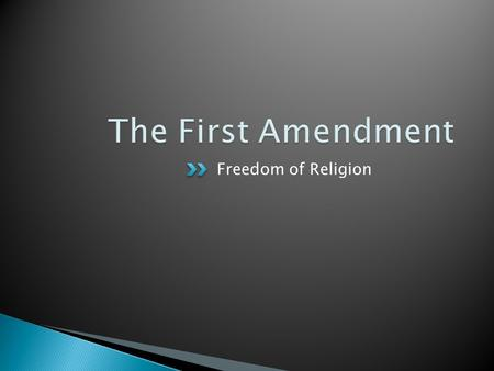 The First Amendment Freedom of Religion.