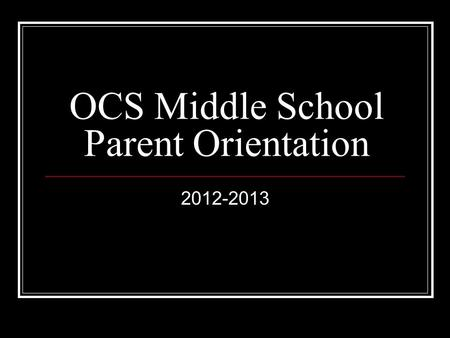 OCS Middle School Parent Orientation 2012-2013. Core Classes: Mr. Bilandzija: English/Language Arts Ms. Corona: History/Science Mr. C: Math.