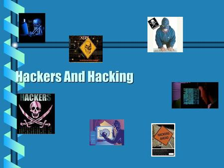 Hackers And Hacking What is hacking? b The most simple definition of hacking is the act of gaining access without legal authorisation to a computer or.