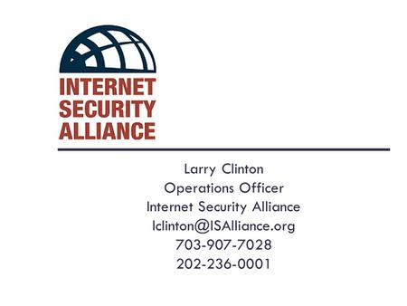 Larry Clinton Operations Officer Internet Security Alliance 703-907-7028 202-236-0001.
