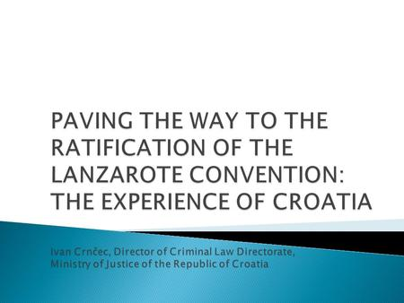 BEGINNING OF THE PATH  UN Convention on the Rights of the Child 1989  Council of Europe – Croatia is member state from 1996  Accession to the numerous.