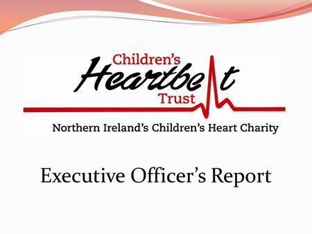 Executive Officer's Report. Local Family Support Currently 11 local family support groups across N.I. Since summer 2009 – 5 new area contacts in Antrim,