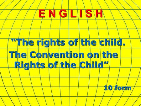 "1 E N G L I S H ""The rights of the child. ""The rights of the child. The Convention on the Rights of the Child"" 10 form 10 form."
