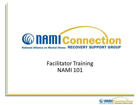 Facilitator Training NAMI 101. NAMI National Alliance on Mental Illness Founded 1979 in Madison, Wisconsin Incorporated in Missouri, now with headquarters.