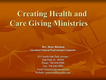 Creating Health and Care Giving Ministries Rev. Betsy Ritzman Rev. Betsy Ritzman Licensed Clinical Professional Counselor 831 South Oak Park Avenue Oak.