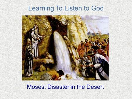 Learning To Listen to God Moses: Disaster in the Desert.