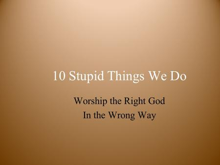 Worship the Right God In the Wrong Way