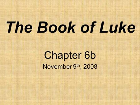 The Book of Luke Chapter 6b November 9 th, 2008. Jeremiah 21:13 I am against you, Jerusalem, you who live above this valley on the rocky plateau, declares.