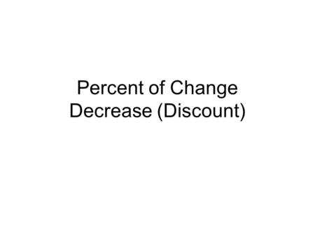 Percent of Change Decrease (Discount). Warm-Up Find the selling price for the item given the percent of markup. digital camera: $265, 30% markup 100%