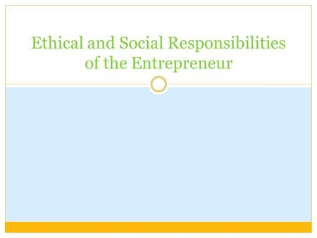 Ethical and Social Responsibilities of the Entrepreneur.