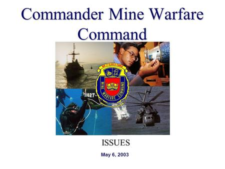 Commander Mine Warfare Command May 6, 2003 ISSUES.