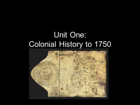Unit One: Colonial History to 1750. Native American Civilizations: Pre- Columbus Native American culture is not monolithic. Native American culture is.