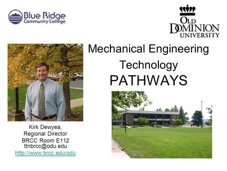 Mechanical Engineering Technology PATHWAYS Kirk Dewyea, Regional Director BRCC Room E112
