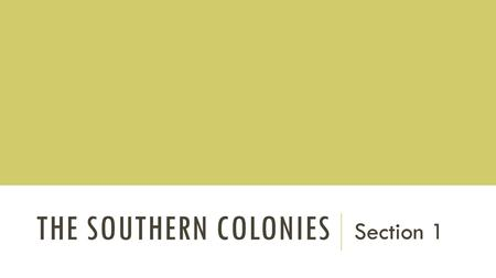 THE SOUTHERN COLONIES Section 1. SETTLEMENT IN JAMESTOWN 1605: London Company is given permission to found (establish) a settlement in a region called.