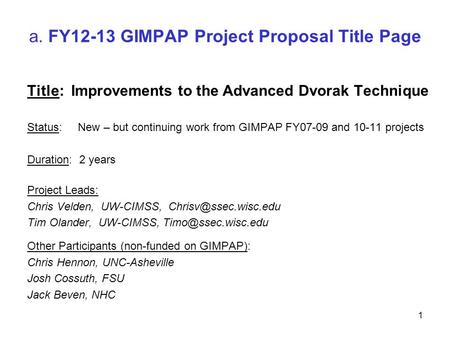A. FY12-13 GIMPAP Project Proposal Title Page Title: Improvements to the Advanced Dvorak Technique Status: New – but continuing work from GIMPAP FY07-09.