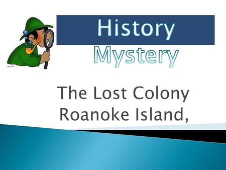 The Lost Colony Roanoke Island, Three years later, they were gone.