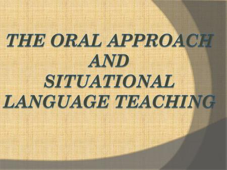 This approach was developed by British applied linguists from 1930s to 1960s in Great Britain.