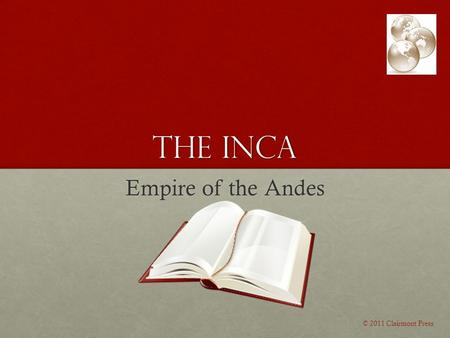 The Inca Empire of the Andes © 2011 Clairmont Press.