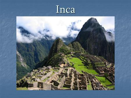 Inca. The Inca controlled an empire in the Andes Mountain region of South America.