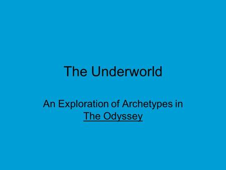 The Underworld An Exploration of Archetypes in The Odyssey.