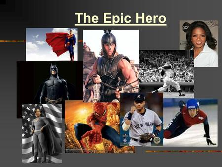 The Epic Hero. Epic An extended narrative poem that recounts actions, travels, adventures, etc. Main character is a larger-than-life hero Hero faces difficult.