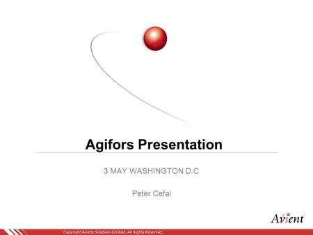 Copyright Avient Solutions Limited. All Rights Reserved. Agifors Presentation 3 MAY WASHINGTON D.C Peter Cefai.
