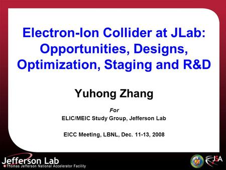 Electron-Ion Collider at JLab: Opportunities, Designs, Optimization, Staging and R&D Yuhong Zhang For ELIC/MEIC Study Group, Jefferson Lab EICC Meeting,