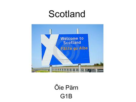 Scotland Õie Pärn G1B. Facts about Scotland It's a country that is a part of the United Kingdom Population - 5,054,800 (2002) It constitutes over 790.