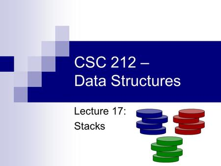 CSC 212 – Data Structures Lecture 17: Stacks. Question of the Day Move one matchstick to produce a square.