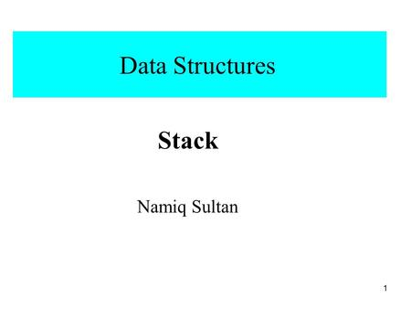 Data Structures Stack Namiq Sultan 1. Data Structure Definition: Data structures is a study of different methods of organizing the data and possible operations.