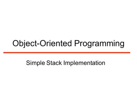 Object-Oriented Programming Simple Stack Implementation.