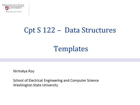 Nirmalya Roy School of Electrical Engineering and Computer Science Washington State University Cpt S 122 – Data Structures Templates.