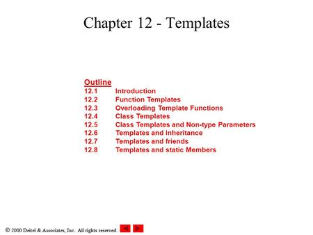  2000 Deitel & Associates, Inc. All rights reserved. Chapter 12 - Templates Outline 12.1Introduction 12.2Function Templates 12.3Overloading Template Functions.