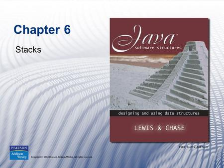 Chapter 6 Stacks. Copyright © 2004 Pearson Addison-Wesley. All rights reserved.1-2 Chapter Objectives Examine stack processing Define a stack abstract.