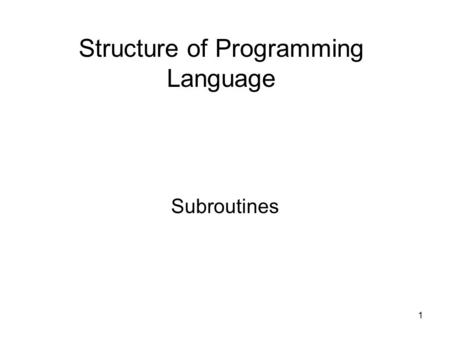 1 Subroutines Structure of Programming Language. 2 Procedures and Functions There are two categories of subprograms Function: subroutine that returns.