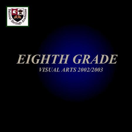 EIGHTH GRADE VISUAL ARTS 2002/2003. 1. ART HISTORY: PERIODS AND SCHOOLS A.Painting Since World War II B.Photography C.20 th Century Sculpture 2. ARCHITECTURE.