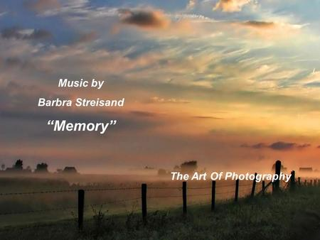 "Music by Barbra Streisand ""Memory"" The Art Of Photography."