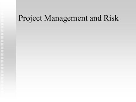 Project Management and Risk. Definitions Project Management: a system of procedures, practices, technologies, skills, and experience needed to manage.