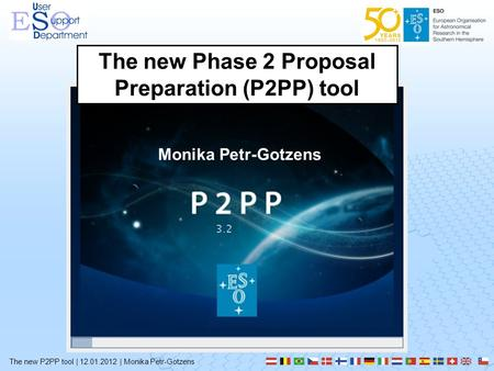 The new P2PP tool | 12.01.2012 | Monika Petr-Gotzens The new Phase 2 Proposal Preparation (P2PP) tool Monika Petr-Gotzens.