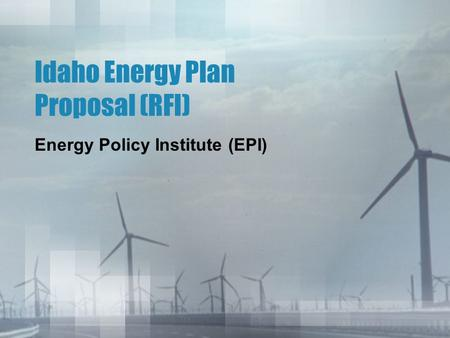 Idaho Energy Plan Proposal (RFI) Energy Policy Institute (EPI)