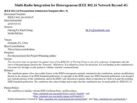 Multi-Radio Integration for Heterogeneous IEEE 802.16 Network Beyond 4G IEEE 802.16 Presentation Submission Template (Rev. 9) Document Number: IEEE C802.16-10/0015.