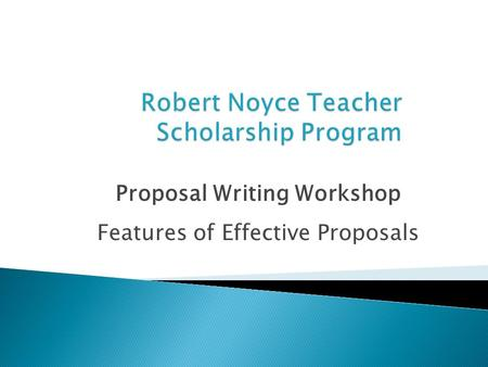 Proposal Writing Workshop Features of Effective Proposals.
