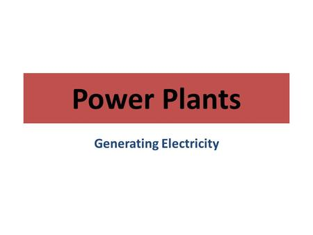 Power Plants Generating Electricity. The Non Renewable Fuel Sources Fossil Fuels – Coal – Petroleum (Oil) – Natural Gas Uranium (Nuclear Power)