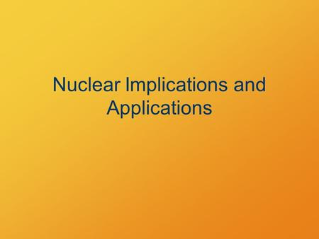 Nuclear Implications and Applications. Nuclear Power Source: Jim Zimmerlin,