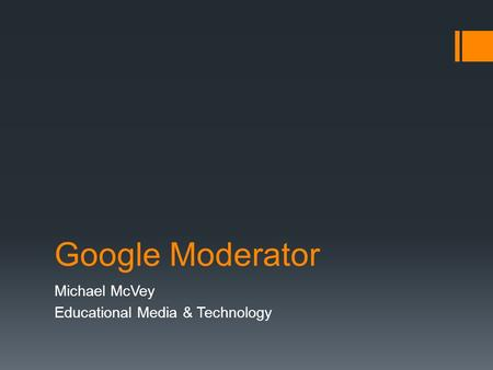 Google Moderator Michael McVey Educational Media & Technology.